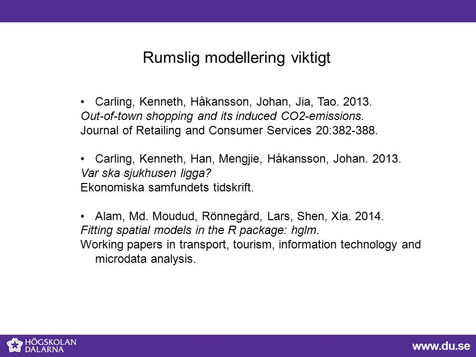 Rumslig modellering viktigt Carling, Kenneth, Håkansson, Johan, Jia, Tao. 2013. Out-of-town shopping and its induced CO2-emissions. Journal of Retaili
