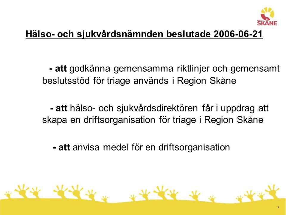 2 Hälso- och sjukvårdsnämnden beslutade 2006-06-21 - att godkänna gemensamma riktlinjer och gemensamt beslutsstöd för triage används i Region Skåne -