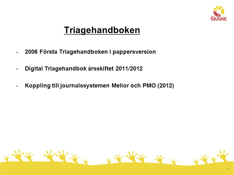 4 Triagehandboken -2006 Första Triagehandboken i pappersversion -Digital Triagehandbok årsskiftet 2011/2012 -Koppling till journalssystemen Melior och