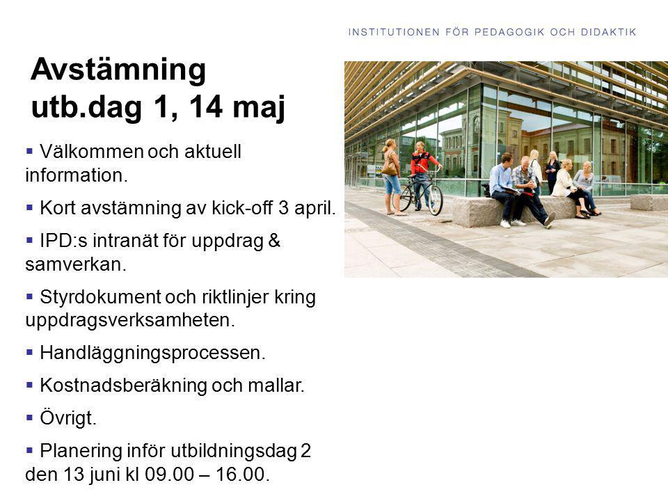 Avstämning utb.dag 1, 14 maj  Välkommen och aktuell information.  Kort avstämning av kick-off 3 april.  IPD:s intranät för uppdrag & samverkan.  S