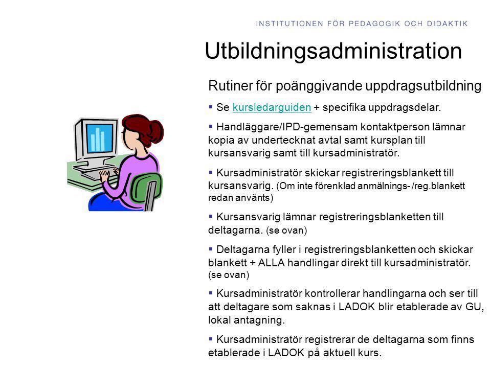 Utbildningsadministration Rutiner för poänggivande uppdragsutbildning  Se kursledarguiden + specifika uppdragsdelar.kursledarguiden  Handläggare/IPD
