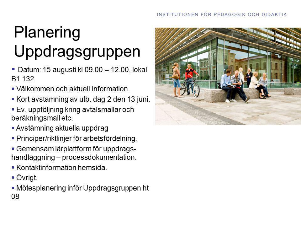 Planering Uppdragsgruppen  Datum: 15 augusti kl 09.00 – 12.00, lokal B1 132  Välkommen och aktuell information.  Kort avstämning av utb. dag 2 den