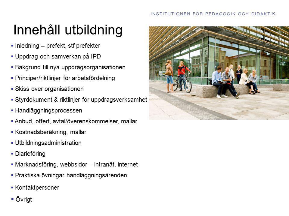 Innehåll utbildning  Inledning – prefekt, stf prefekter  Uppdrag och samverkan på IPD  Bakgrund till nya uppdragsorganisationen  Principer/riktlin