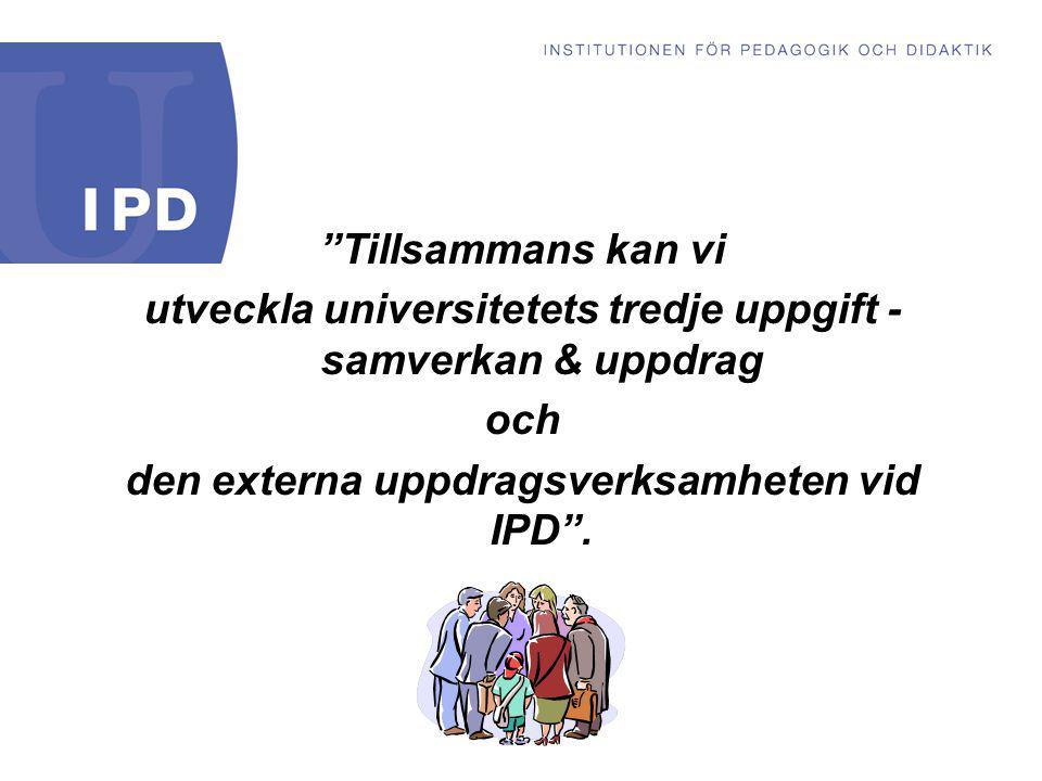"""""""Tillsammans kan vi utveckla universitetets tredje uppgift - samverkan & uppdrag och den externa uppdragsverksamheten vid IPD""""."""