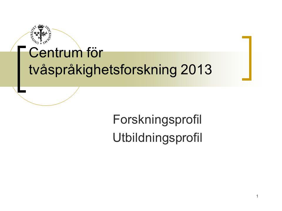 1 Centrum för tvåspråkighetsforskning 2013 Forskningsprofil Utbildningsprofil