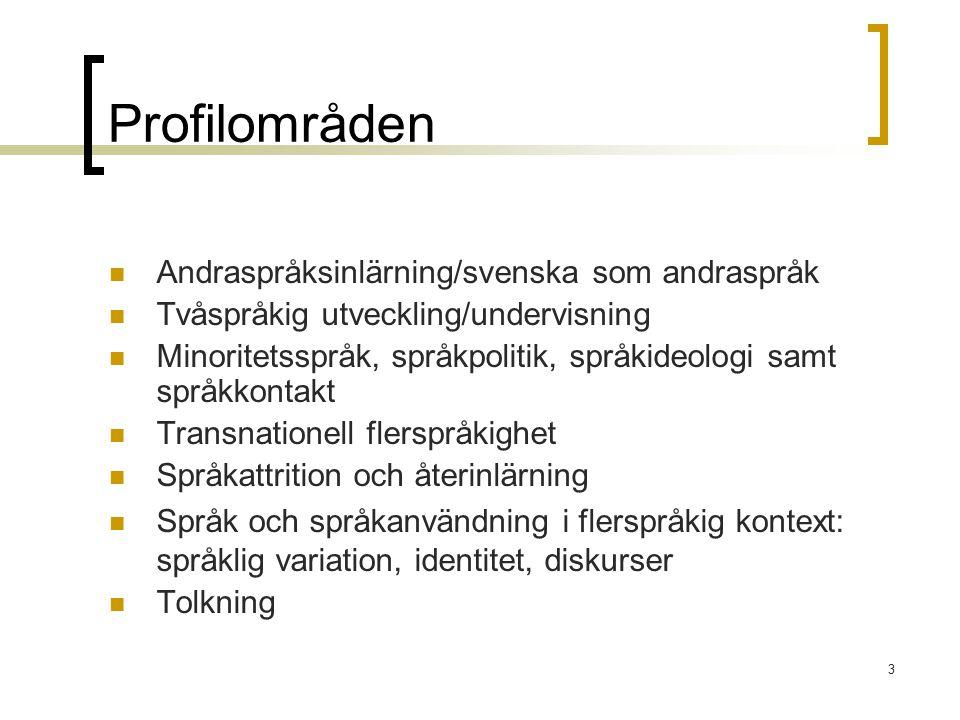 3 Profilområden Andraspråksinlärning/svenska som andraspråk Tvåspråkig utveckling/undervisning Minoritetsspråk, språkpolitik, språkideologi samt språk