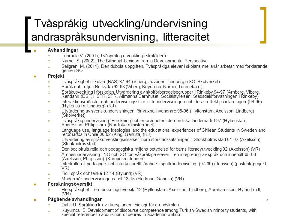 Svenska som andraspråk TvåspråkighetUppdragsutbildning Lärarutbildning: Ämneslärarprogrammet i svenska som andraspråk I- IV (delat kursansvar med ISD) Svenska/svenska som andraspråk i mångfaldens skola I (IV, V), år 5-9 o gy Förskollärarutbildningen, 15 hp valbar kurs (m ISD) 5 kärnkurser à 7.5 hp GN/AN Tvåspråkighet, 30 hp kandidatkurs 30 hp, magisterkurs 30 hp Språk, mångfald och arbetsliv: Språkvetenskap för rekrytering, 7.5 hp Kultur, kommunikation och språklig mångfald, 7.5 hp (sommarkurs) Lärarlyftet II: Svenska som andraspråk, gy; fr o m ht13 åk 7-9 (samarbete m ISD, f d NS, littvet) Förskolelyftet ht09- ht11 (tills m ISD) Förskolelyftet II: Flerspråkighet i förskolan (planerat samarbete m ISD) Fristående kurser: Svenska som andraspråk I- III (jämnt delat mellan f d NS, ISD och Centret) Masterprogram i språkvetenskap med inriktning på tvåspråkighet, 120 hp Tvåspråkiga barns språk- och kunskapsutv., 30 hp Kurser för modersmålslärare fr o m vt14 (tills m ISD)