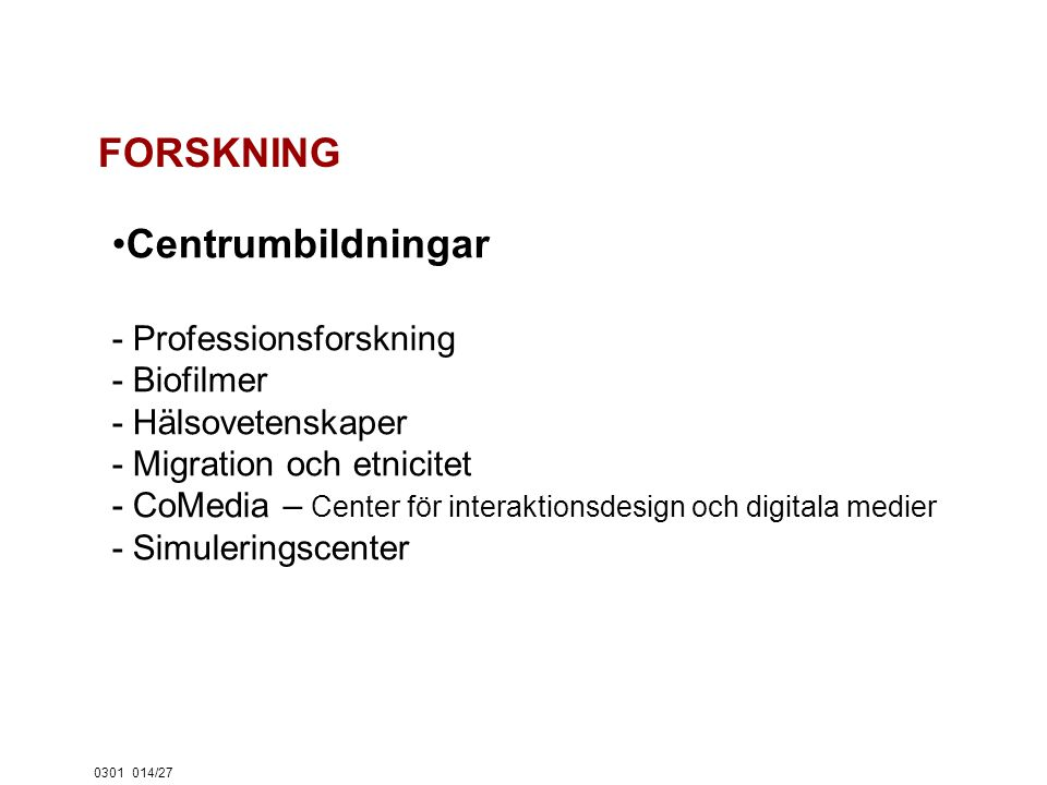 0301014/27 Centrumbildningar - Professionsforskning - Biofilmer - Hälsovetenskaper - Migration och etnicitet - CoMedia – Center för interaktionsdesign och digitala medier - Simuleringscenter FORSKNING
