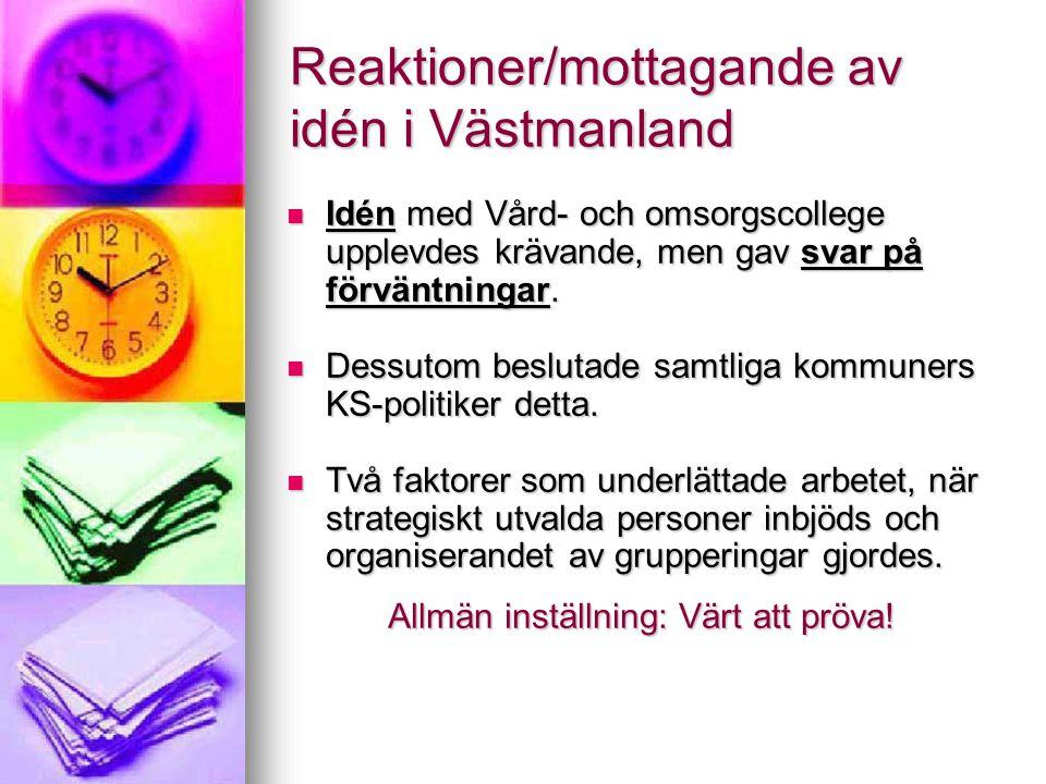 Reaktioner/mottagande av idén i Västmanland Idén med Vård- och omsorgscollege upplevdes krävande, men gav svar på förväntningar. Idén med Vård- och om