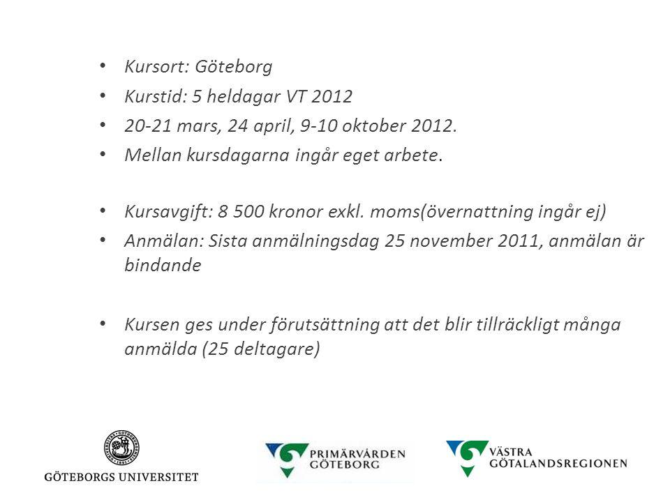 Kursort: Göteborg Kurstid: 5 heldagar VT 2012 20-21 mars, 24 april, 9-10 oktober 2012. Mellan kursdagarna ingår eget arbete. Kursavgift: 8 500 kronor