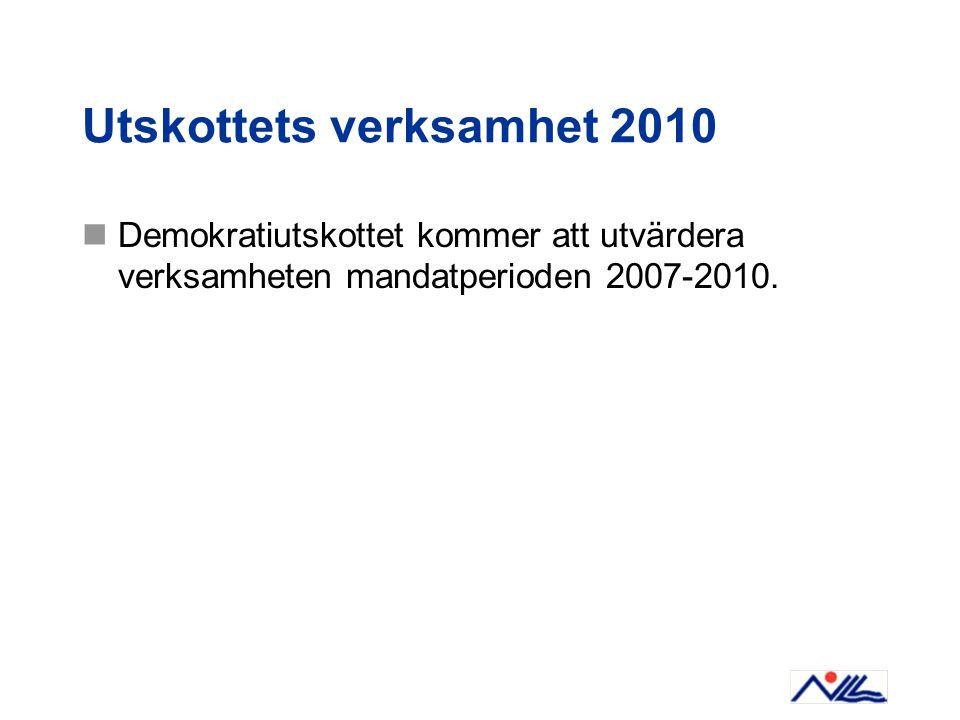 Utskottets verksamhet 2010 Demokratiutskottet kommer att utvärdera verksamheten mandatperioden 2007-2010.