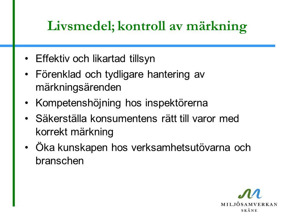 Livsmedel ; kontroll av märkning Effektiv och likartad tillsyn Förenklad och tydligare hantering av märkningsärenden Kompetenshöjning hos inspektörerna Säkerställa konsumentens rätt till varor med korrekt märkning Öka kunskapen hos verksamhetsutövarna och branschen