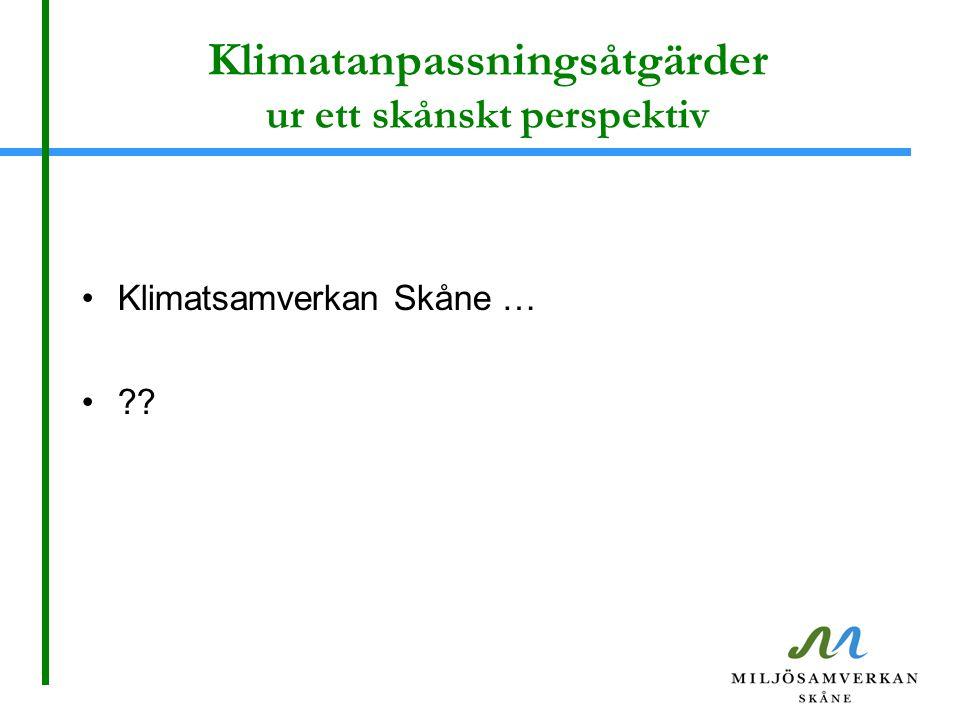 Klimatanpassningsåtgärder ur ett skånskt perspektiv Klimatsamverkan Skåne … ??