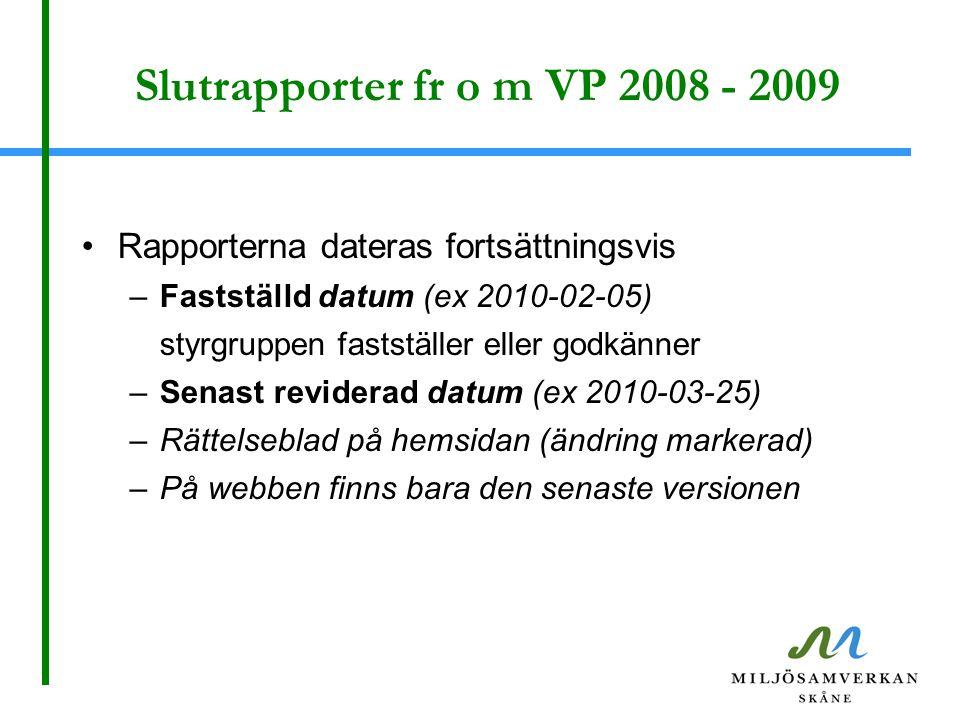 Slutrapporter fr o m VP 2008 - 2009 Rapporterna dateras fortsättningsvis –Fastställd datum (ex 2010-02-05) styrgruppen fastställer eller godkänner –Se