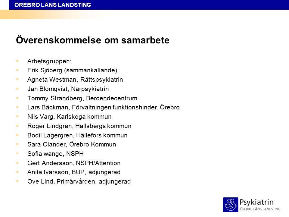 ÖREBRO LÄNS LANDSTING Överenskommelse om samarbete  Arbetsgruppen:  Erik Sjöberg (sammankallande)  Agneta Westman, Rättspsykiatrin  Jan Blomqvist,