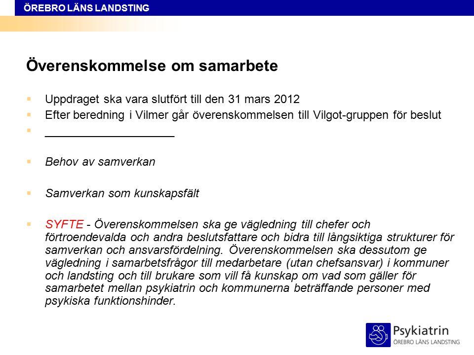 ÖREBRO LÄNS LANDSTING Överenskommelse om samarbete  Uppdraget ska vara slutfört till den 31 mars 2012  Efter beredning i Vilmer går överenskommelsen