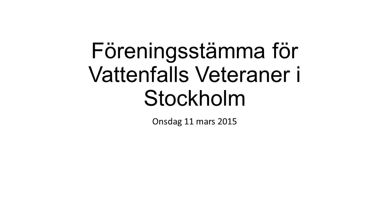 Föreningsstämma för Vattenfalls Veteraner i Stockholm Onsdag 11 mars 2015
