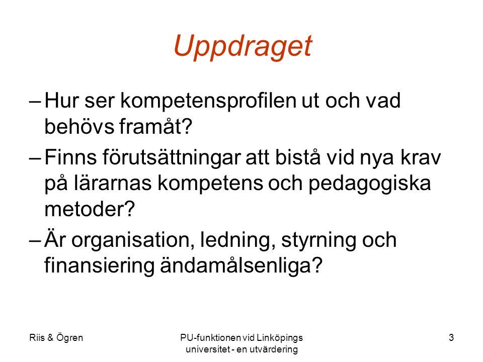Riis & ÖgrenPU-funktionen vid Linköpings universitet - en utvärdering 3 Uppdraget –Hur ser kompetensprofilen ut och vad behövs framåt? –Finns förutsät