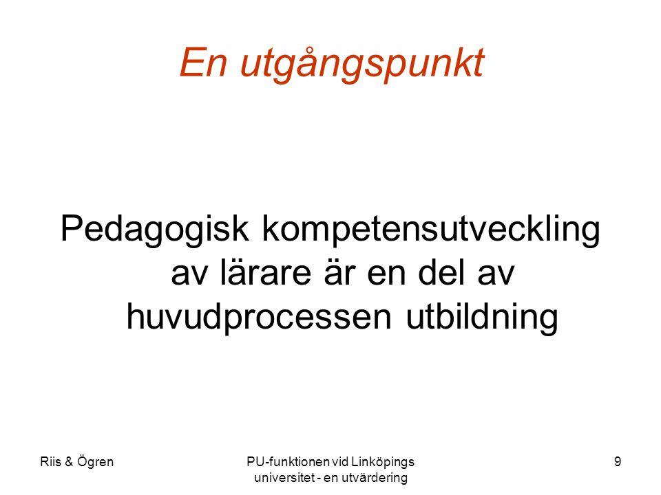 Riis & ÖgrenPU-funktionen vid Linköpings universitet - en utvärdering 9 En utgångspunkt Pedagogisk kompetensutveckling av lärare är en del av huvudprocessen utbildning
