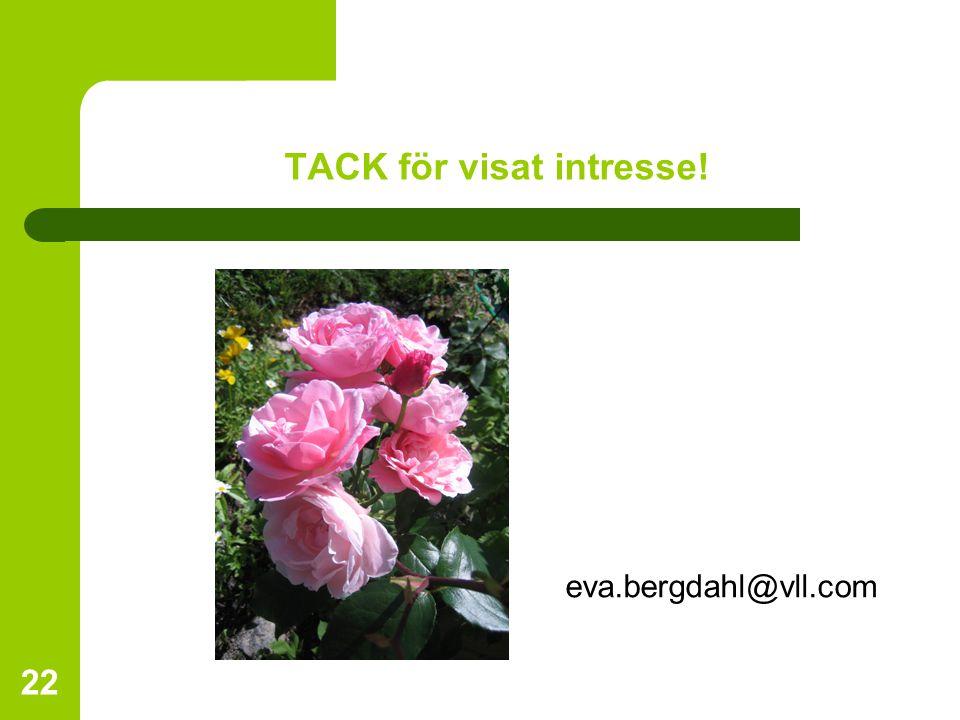 22 TACK för visat intresse! eva.bergdahl@vll.com