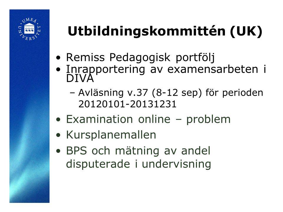 Utbildningskommittén (UK) Remiss Pedagogisk portfölj Inrapportering av examensarbeten i DIVA –Avläsning v.37 (8-12 sep) för perioden 20120101-20131231 Examination online – problem Kursplanemallen BPS och mätning av andel disputerade i undervisning