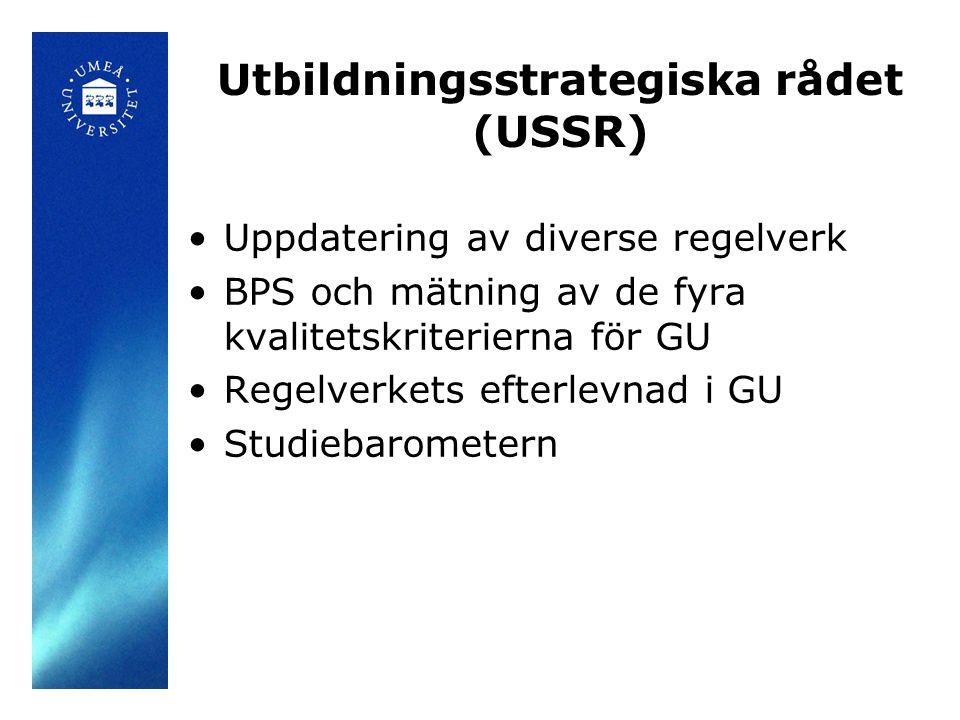 Utbildningsstrategiska rådet (USSR) Uppdatering av diverse regelverk BPS och mätning av de fyra kvalitetskriterierna för GU Regelverkets efterlevnad i GU Studiebarometern