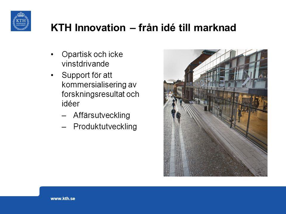 Opartisk och icke vinstdrivande Support för att kommersialisering av forskningsresultat och idéer –Affärsutveckling –Produktutveckling KTH Innovation