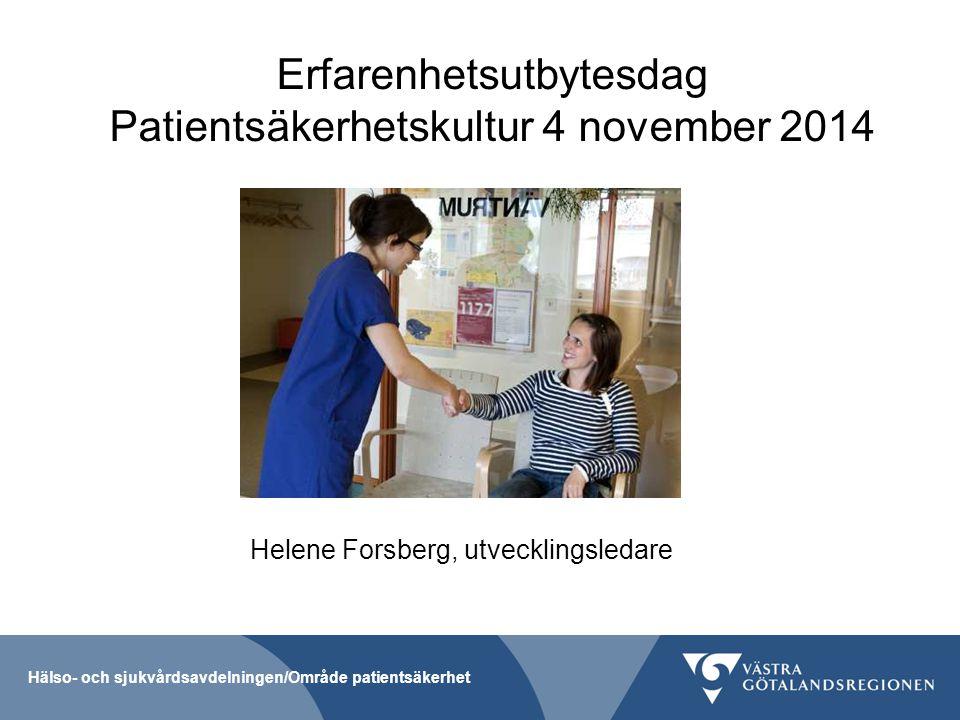 Hälso- och sjukvårdsavdelningen/Område patientsäkerhet Erfarenhetsutbytesdag Patientsäkerhetskultur 4 november 2014 Helene Forsberg, utvecklingsledare