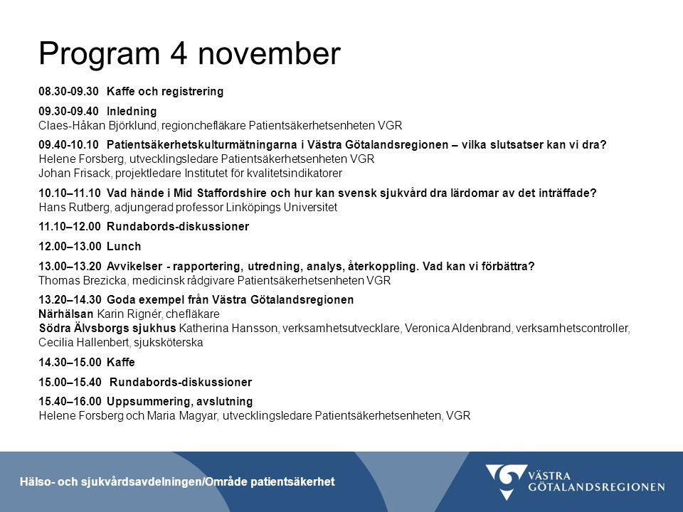Program 4 november 08.30-09.30Kaffe och registrering 09.30-09.40Inledning Claes-Håkan Björklund, regionchefläkare Patientsäkerhetsenheten VGR 09.40-10.10 Patientsäkerhetskulturmätningarna i Västra Götalandsregionen – vilka slutsatser kan vi dra.