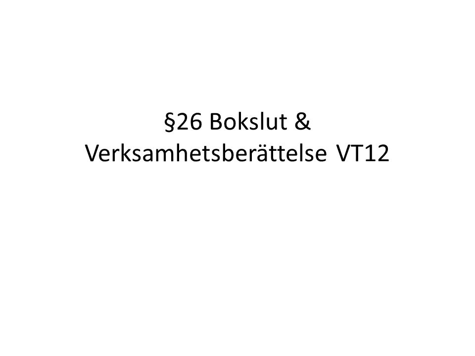 §26 Bokslut & Verksamhetsberättelse VT12