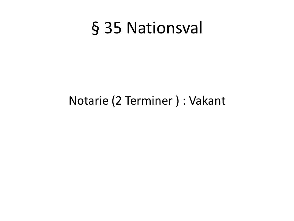 § 35 Nationsval Notarie (2 Terminer ) : Vakant