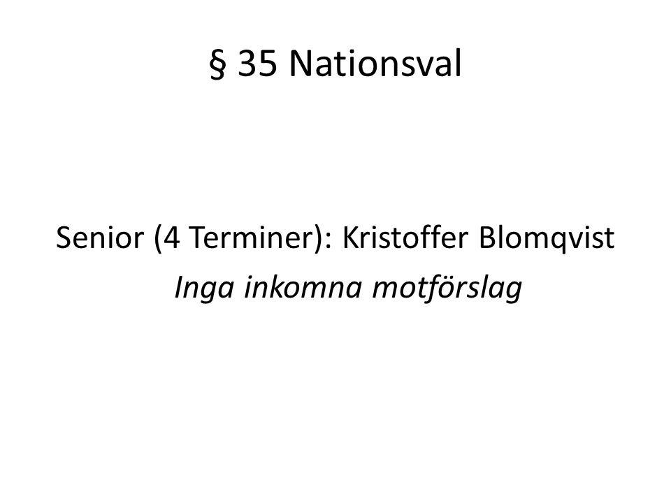 § 35 Nationsval Senior (4 Terminer): Kristoffer Blomqvist Inga inkomna motförslag