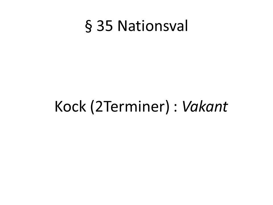 § 35 Nationsval Kock (2Terminer) : Vakant