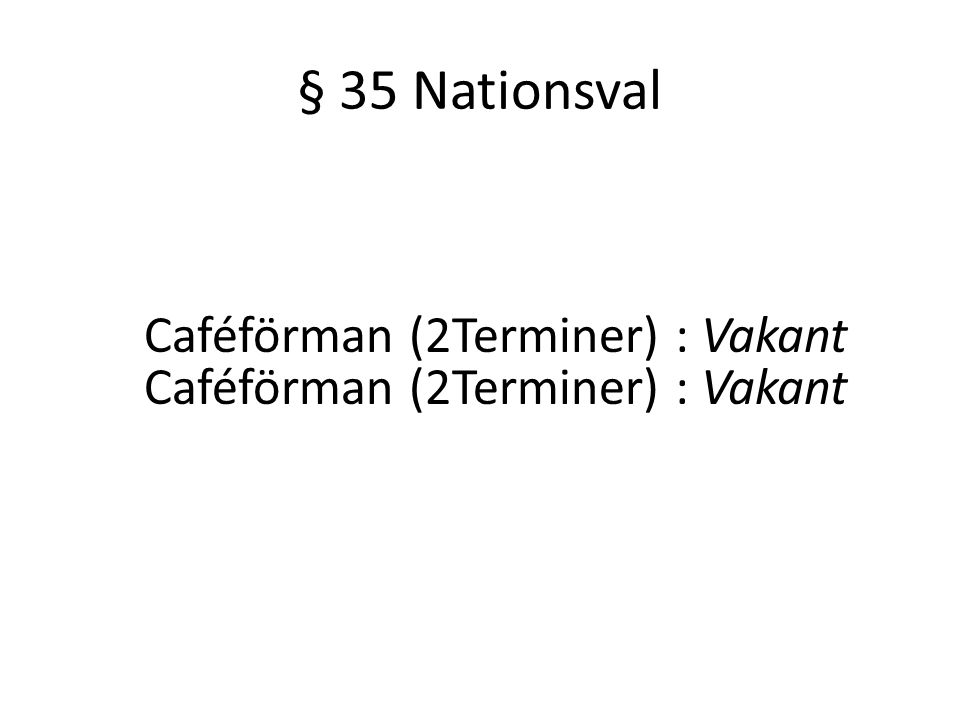 § 35 Nationsval Caféförman (2Terminer) : Vakant