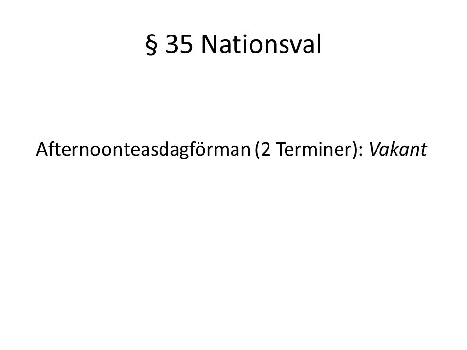 § 35 Nationsval Afternoonteasdagförman (2 Terminer): Vakant