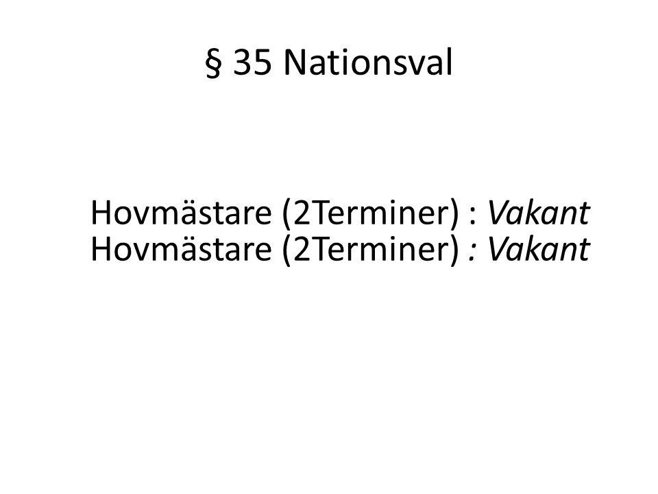 § 35 Nationsval Hovmästare (2Terminer) : Vakant