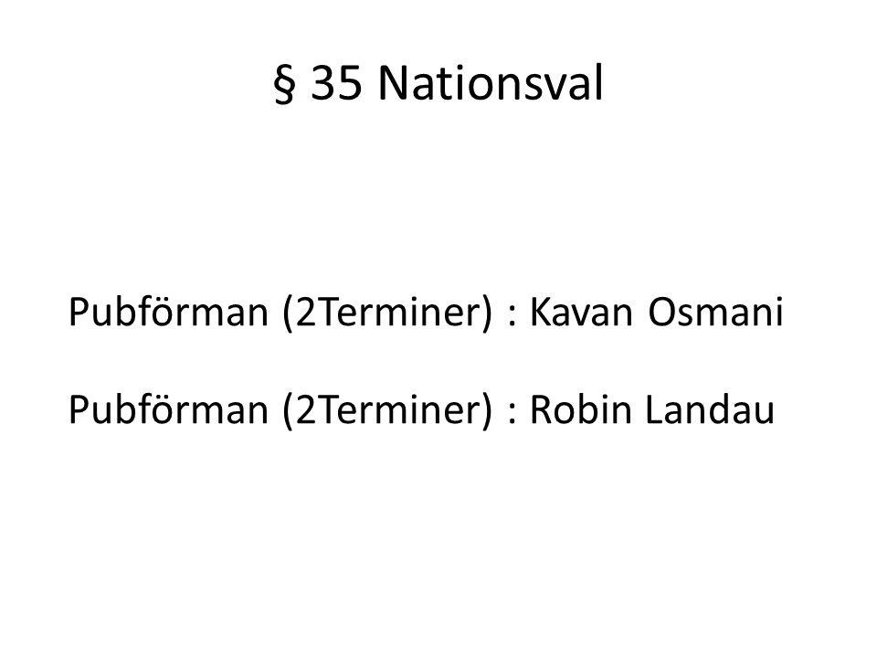 § 35 Nationsval Pubförman (2Terminer) : Kavan Osmani Pubförman (2Terminer) : Robin Landau