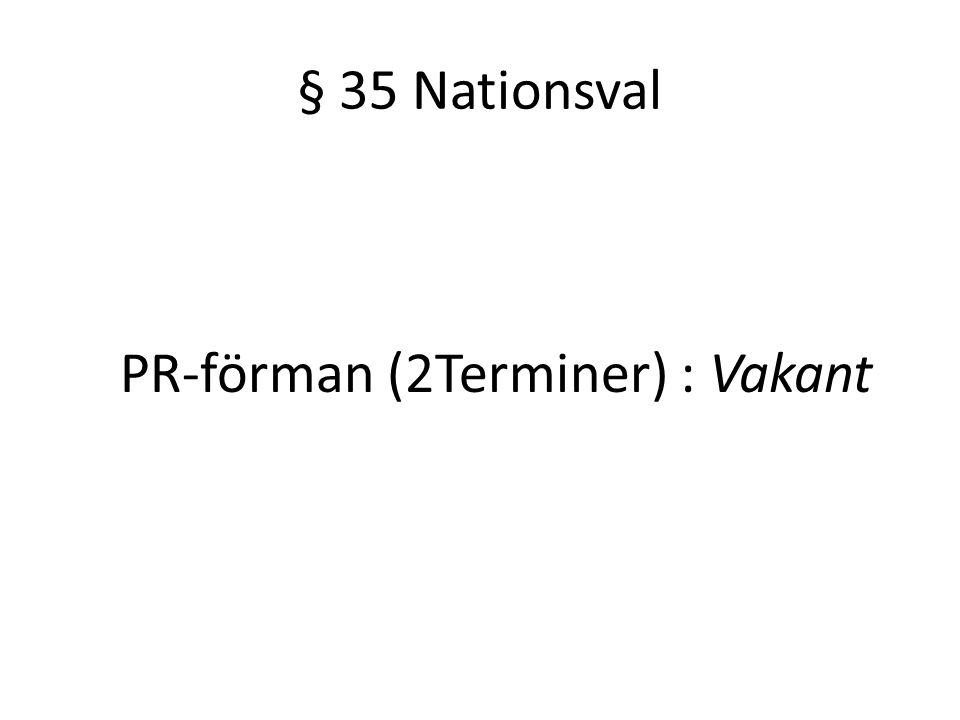 § 35 Nationsval PR-förman (2Terminer) : Vakant