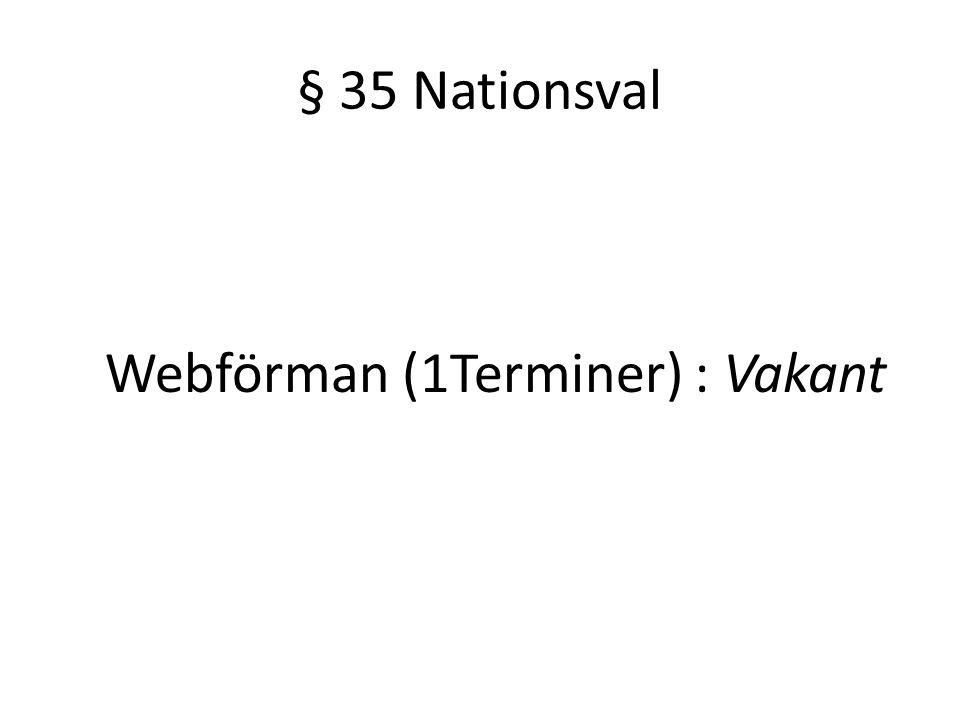 § 35 Nationsval Webförman (1Terminer) : Vakant