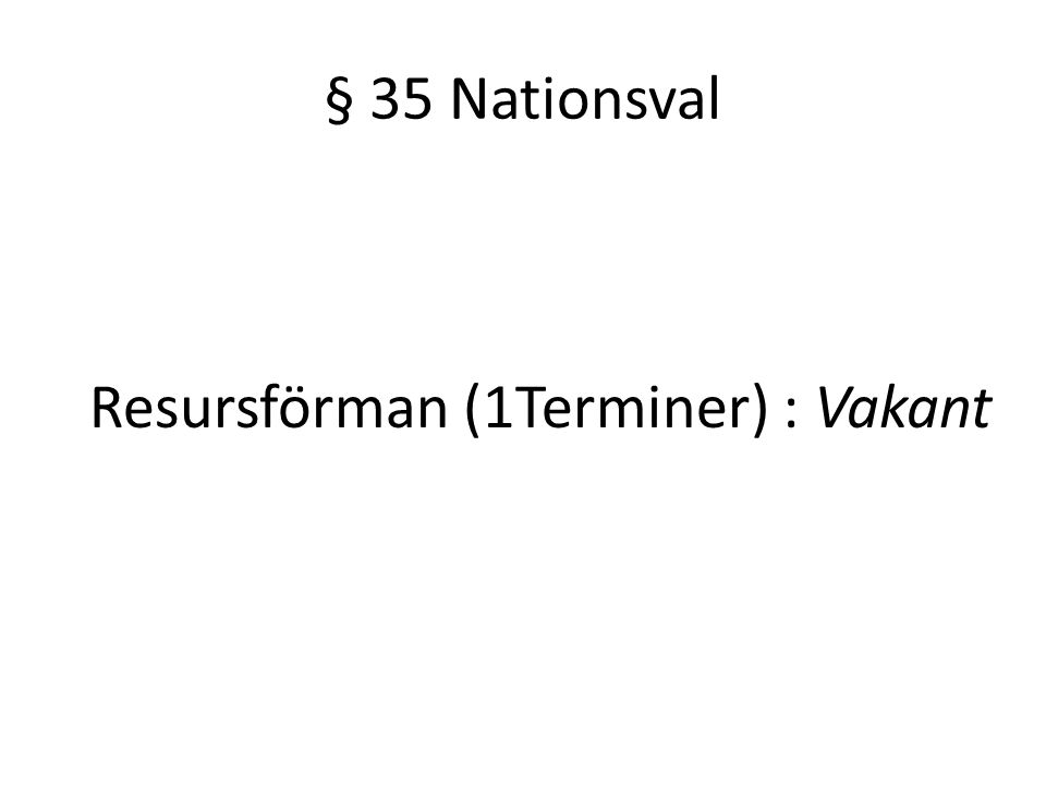 § 35 Nationsval Resursförman (1Terminer) : Vakant