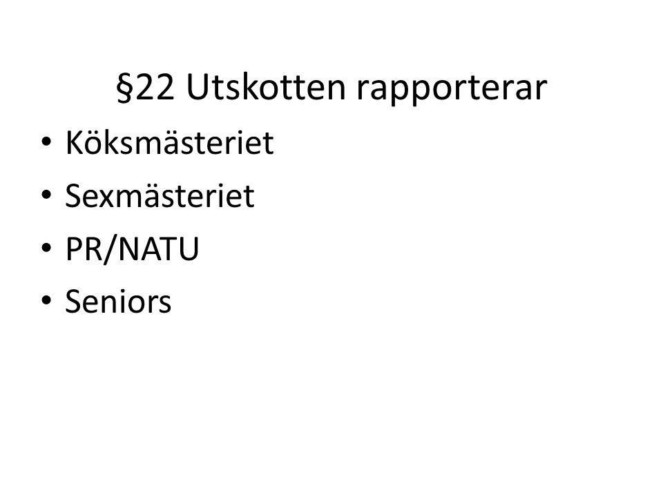 §22 Utskotten rapporterar Köksmästeriet Sexmästeriet PR/NATU Seniors