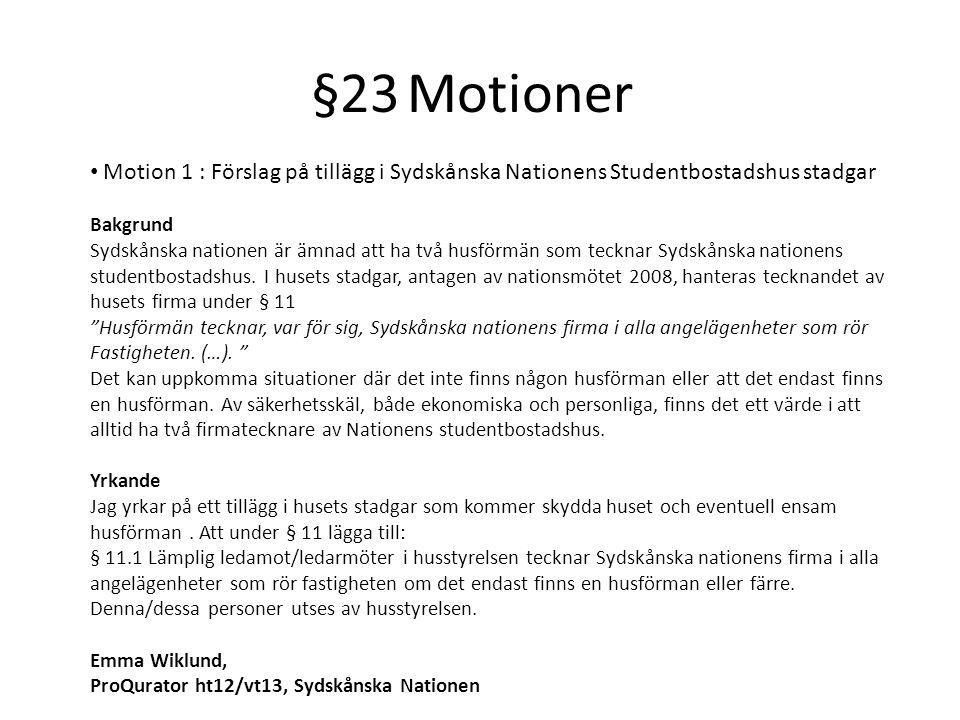 §23Motioner Motion 1 : Förslag på tillägg i Sydskånska Nationens Studentbostadshus stadgar Bakgrund Sydskånska nationen är ämnad att ha två husförmän som tecknar Sydskånska nationens studentbostadshus.