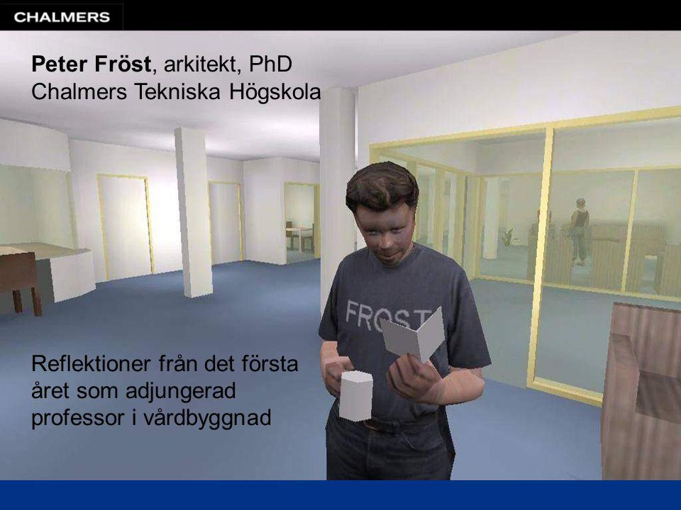 Peter Fröst, arkitekt, PhD Chalmers Tekniska Högskola Reflektioner från det första året som adjungerad professor i vårdbyggnad