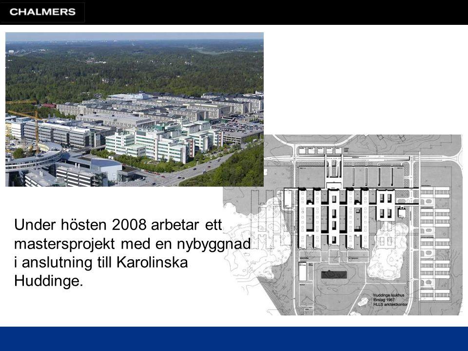 Under hösten 2008 arbetar ett mastersprojekt med en nybyggnad i anslutning till Karolinska Huddinge.