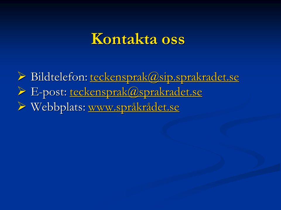 Kontakta oss  Bildtelefon: teckensprak@sip.sprakradet.se teckensprak@sip.sprakradet.se  E-post: teckensprak@sprakradet.se teckensprak@sprakradet.se  Webbplats: www.språkrådet.se www.språkrådet.se
