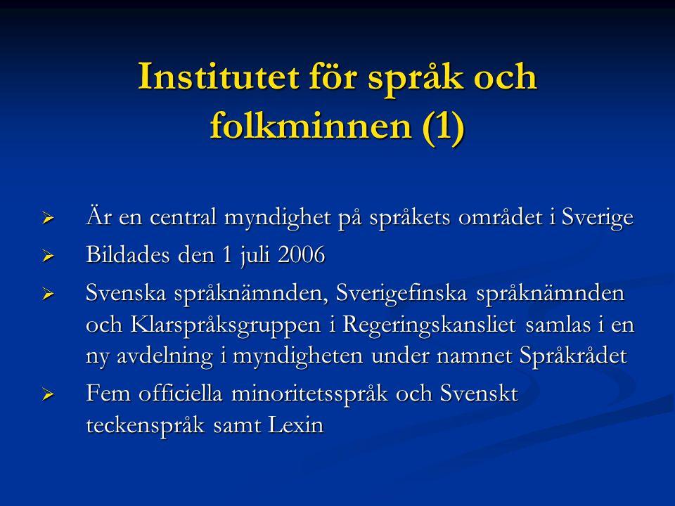 Institutet för språk och folkminnen (2)  Finns i Umeå, Uppsala, Göteborg, Lund och Stockholm.