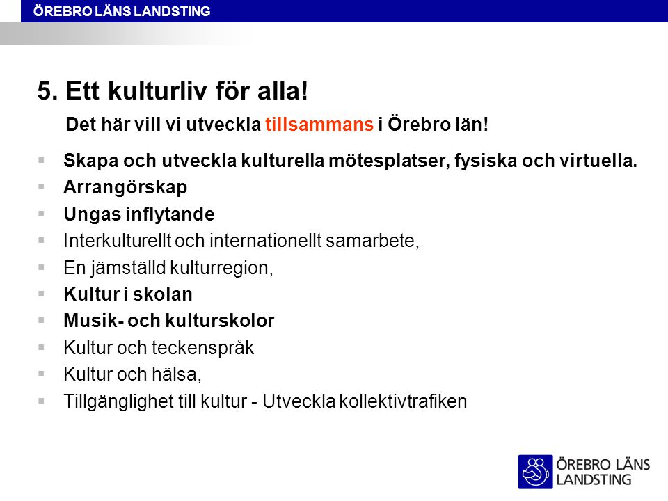 ÖREBRO LÄNS LANDSTING 5. Ett kulturliv för alla.