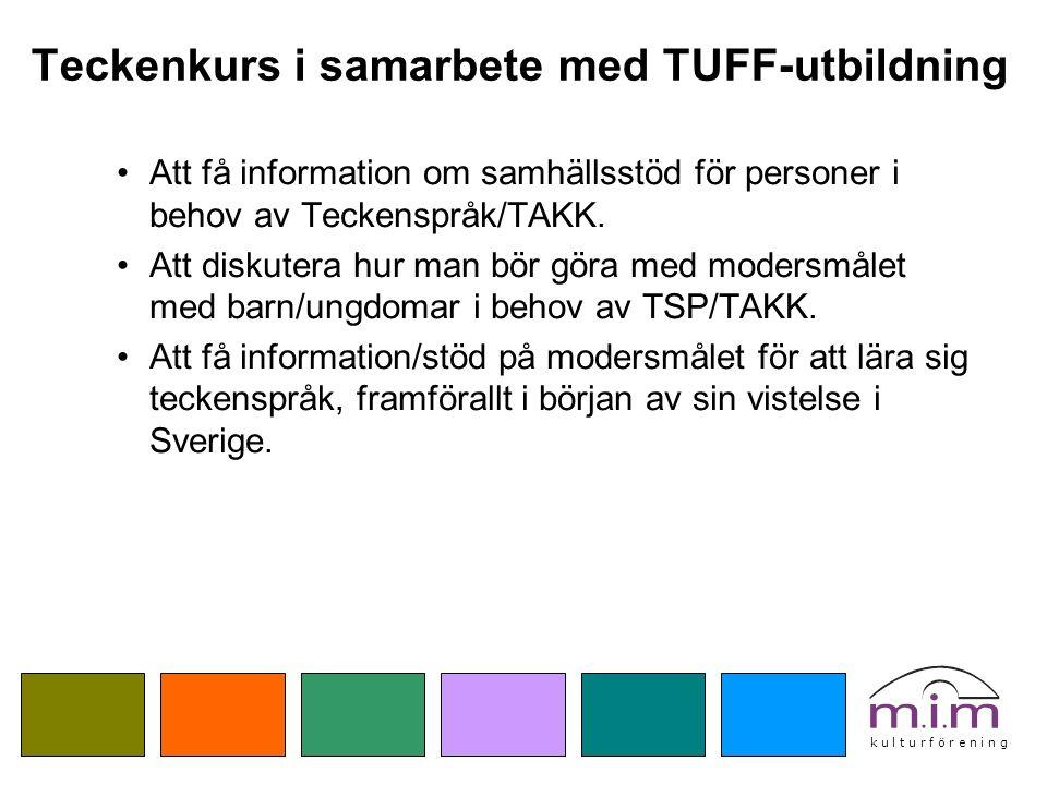 k u l t u r f ö r e n i n g Teckenkurs i samarbete med TUFF-utbildning Att få information om samhällsstöd för personer i behov av Teckenspråk/TAKK. At