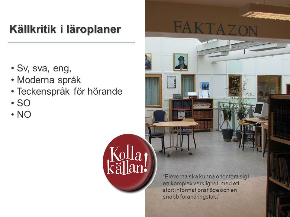 Källkritik i läroplaner Nordic Photos Eleverna ska kunna orientera sig i en komplex verklighet, med ett stort informationsflöde och en snabb förändringstakt Sv, sva, eng, Moderna språk Teckenspråk för hörande SO NO