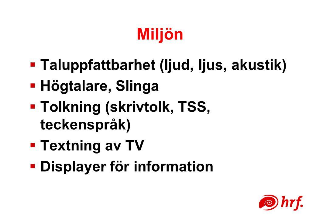 Miljön  Taluppfattbarhet (ljud, ljus, akustik)  Högtalare, Slinga  Tolkning (skrivtolk, TSS, teckenspråk)  Textning av TV  Displayer för informat